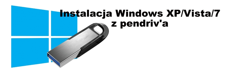 Instalacja Windows XP/Vista/7 z pendriv'a.